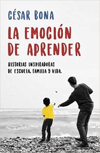 Resultado de imagen de La emoción de aprender: Historias inspiradoras de escuela, familia y vida, de César Bona