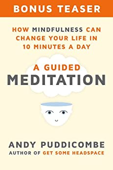 How Mindfulness Can Change Your Life in 10 Minutes a Day: A Guided Meditation by [Puddicombe, Andy]