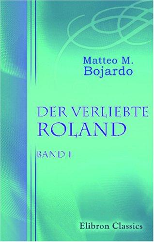Der verliebte Roland: Band I Taschenbuch – 7. September 2001 Matteo Maria Bojardo Adamant Media Corporation 0543865967 POE000000