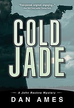Cold Jade (A Hardboiled Private Investigator Mystery Series): John Rockne Mysteries 3 by [Ames, Dan]