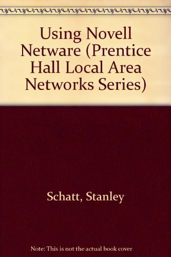 Using Novell Netware (Prentice Hall Local Area Networks Series) by Schatt, Stan (1991) Paperback by Prentice Hall College Div