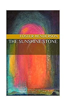 The Sunshine Stone by [Henderson, Foster]