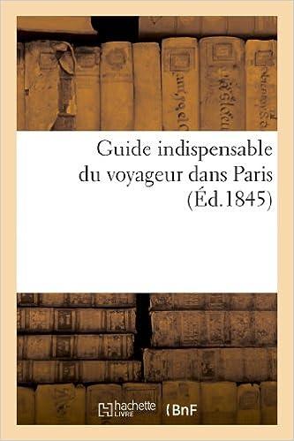 Guide Indispensable Du Voyageur Dans Paris (Histoire)