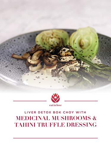 Clip: Liver Detox Bok Choy with Medicinal Mushrooms and Tahini and Truffle -