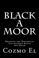 Black A Moor: Bridging the Gap between Black and Moor (What they didn't Teach You in Black History Class) (Volume 3) Paperback