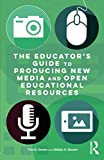 The Educators Guide to Producing New Media and Open Educational Resources