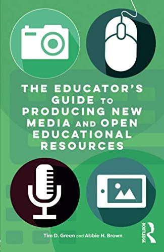 The Educator's Guide to Producing New Media and Open Educational Resources ()