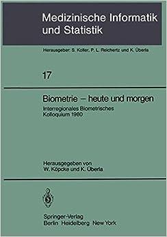 Biometrie - heute und morgen: Interregionales Biometrisches Kolloquium 1980 der Deutschen Region und Region Österreich - Schweiz der Internationalen ... Informatik, Biometrie und Epidemiologie)