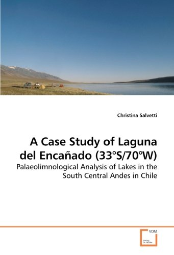 Download A Case Study of Laguna del Encañado (33°S/70°W): Palaeolimnological Analysis of Lakes in the South Central Andes in Chile pdf