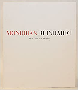 mondrian reinhardt influence and affinity october 24 december 13 1997 32 east 57th street new york ny pacewildenstein by reinhardt ad and glimcher arne introduct 1997 paperback