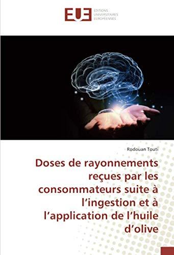 (Doses de rayonnements reçues par les consommateurs suite à l'ingestion et à l'application de l'huile d'olive (French Edition))