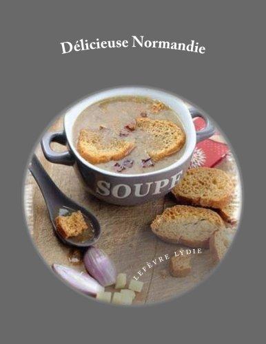 Délicieuse Normandie: 40 recettes de spécialités normandes