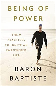 Being of Power: The 9 Practices to Ignite an Empowered Life by Baron Baptiste (2014-04-15)