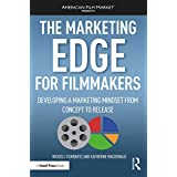 The Marketing Edge for Filmmakers: Developing a Marketing Mindset from Concept to Release (American Film Market Presents)