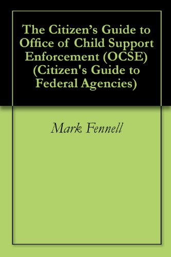 The Citizen's Guide to Office of Child Support Enforcement (OCSE) (Citizen's Guide to Federal Agencies) (Federal Office Of Child Support Enforcement Ocse)