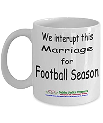 We Interupt This Marriage For Football Season White Mug Unique Birthday, Special Or Funny Occasion Gift. Best 11 Oz Ceramic Novelty Cup for Coffee, Tea, Hot Chocolate Or Toddy