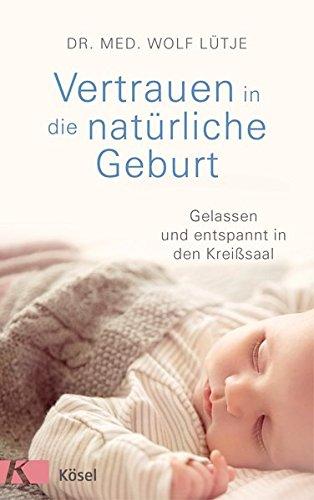 Vertrauen in die natürliche Geburt: Gelassen und entspannt in den Kreißsaal