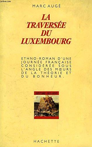 La traversée du Luxembourg, Paris: 20 juillet 1984 : ethno-roman d'une journée française considérée sous l'angle des mœurs, de la théorie et du bonheur (Histoire des gens) (French Edition)