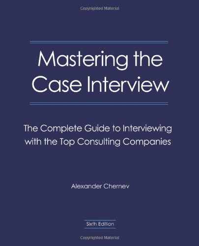 Mastering the Case Interview: The Complete Guide to Interviewing With the Top Consulting Companies, 6th Edition