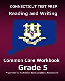 CONNECTICUT TEST PREP Reading and Writing Common Core Workbook Grade 5: Preparation for the Smarter Balanced (SBAC) Assessments
