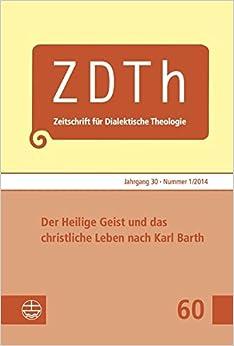 Der Heilige Geist Und Das Christliche Leben Nach Karl Barth (Zeitschrift Fur Dialektische Theologie)