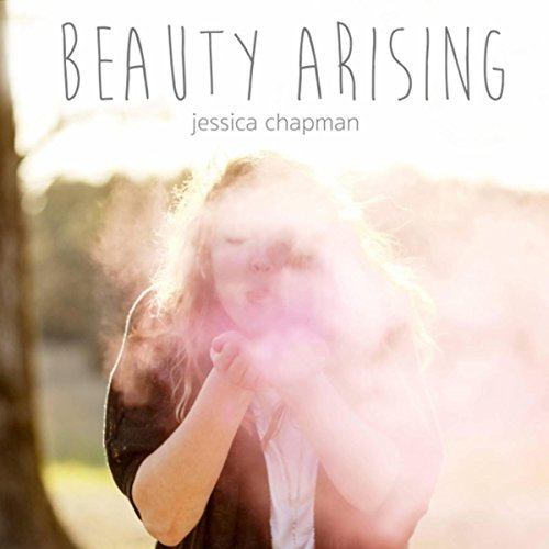 Jessica Chapman - Beauty Arising 2018