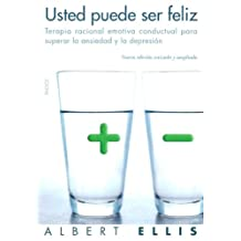 Usted puede ser feliz / How to Stubbornly Refuse to Make Yourself Miserable about Anything Yes Anything!: Terapia Racional Emotiva conductual Para Superar La Ansiedad Y La Depresion / Conductual Rational Emotive Therapy to Overcome Anxiety and Depression