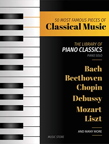 Amsco Music - 50 MOST FAMOUS PIECES OF CLASSICAL MUSIC: The Library of Piano Classics Bach, Beethoven, Bizet, Chopin, Debussy, Liszt, Mozart, Schubert, Strauss and more