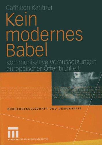 Kein modernes Babel: Kommunikative Voraussetzungen europäischer Öffentlichkeit (Bürgergesellschaft und Demokratie, Band 21)