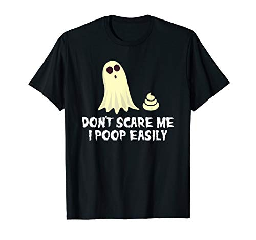 Don't Scare Me I Poop Easily Funny Halloween Ghost T -