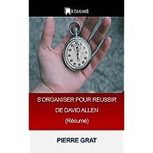 S'ORGANISER POUR REUSSIR DE DAVID ALLEN (Résumé) (Essentiels du Management t. 2) (French Edition)
