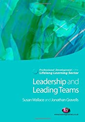 Leadership and Leading Teams in the Lifelong Learning Sector (Professional Development in the Lifelong Learning Sector Series)