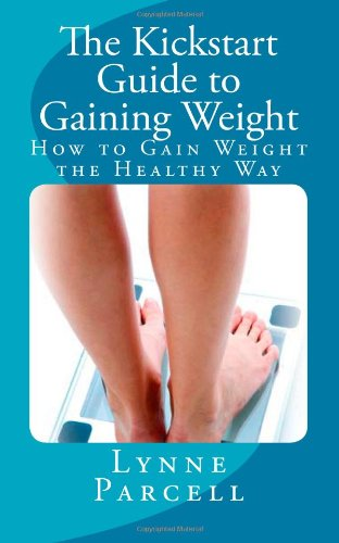 The Kickstart Guide to Gaining Weight: How to Gain Weight the Healthy Way