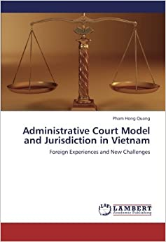 Administrative Court Model and Jurisdiction in Vietnam: Foreign Experiences and New Challenges