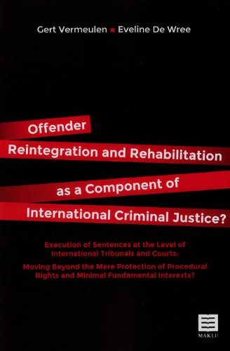Offender Reintegration and Rehabilitation as a Component of International Criminal Justice?: Execution of Sentences at the Level of International ... Rights and Minimal Fundamental Interests? Gert Vermeulen