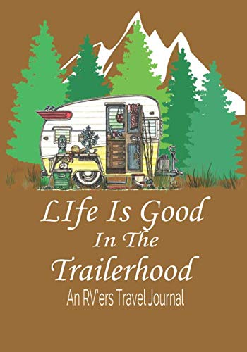 Life Is Good In The Trailerhood Travel Journal Made Our List Of Gift Ideas Rv Owners