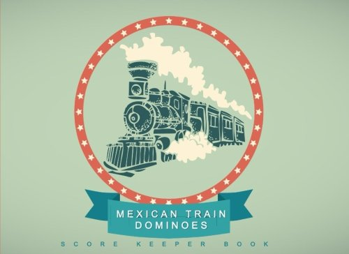 Dominoes Player - Mexican Train Dominoes Score Sheet Book: A Score Keeper for Serious Mexican Train and Chicken Foot Players