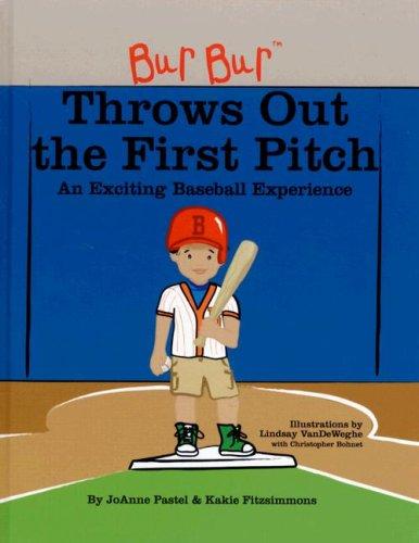 Bur Bur Throws Out the First Pitch: An Exciting Baseball Experience (Bur Bur & Friends)