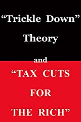 Trickle Down Theory and Tax Cuts for the Rich Paperback