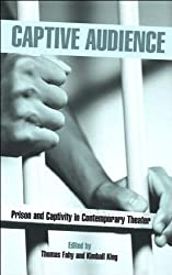 Captive Audience: Prison and Captivity in Contemporary Theatre (Studies in Modern Drama)