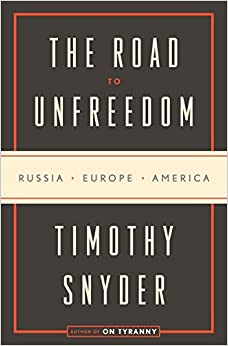 The Road to Unfreedom: Russia, Europe, America