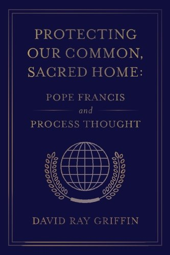 Protecting Our Common, Sacred Home: Pope Francis and Process Thought