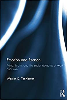 Book Emotion and Reason: Mind, Brain, and the Social Domains of Work and Love by Warren D. TenHouten (2015-04-27)