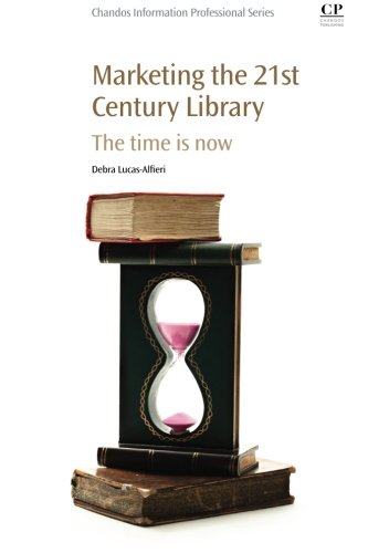 Marketing the 21st Century Library: The Time Is Now (Chandos Information Professional Series)