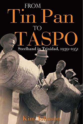 From Tin Pan to TASPO: Steelband in Trinidad, 1939-1951 (Steel Band Music In Trinidad And Tobago)