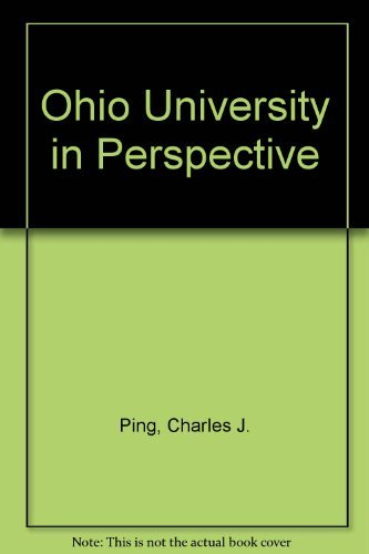 Ohio University in Perspective: The Annual Convocation Address of President Charles J. Ping, 1975-1984 by Ping Charles J. (1987-12-01) Hardcover
