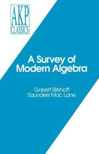 A Survey of Modern Algebra (Akp Classics) Garrett Birkhoff and Saunders Mac Lane