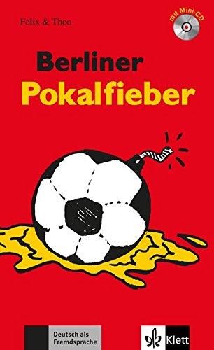Berliner Pokalfieber: Buch mit Mini-CD (Felix & Theo / Leichte Lektüren für Deutsch als Fremdsprache in 3 Stufen)