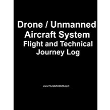 Drone / Unmanned Drone / Unmanned Aircraft System Aircraft System Flight Log: Logbook for the Professional or Hobbyist Drone and UAS Pilot with Technical Journey Log  (Black Edition)