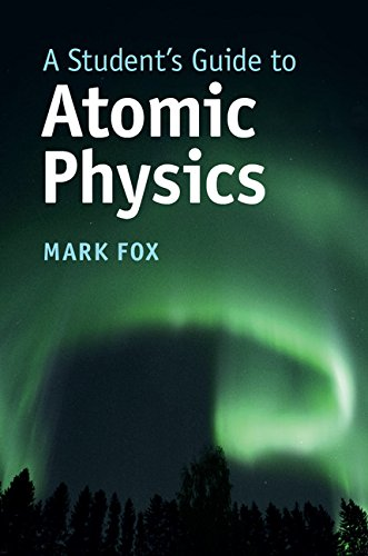 A Student's Guide to Atomic Physics (Student's Guides) (Foot Atomic Physics)